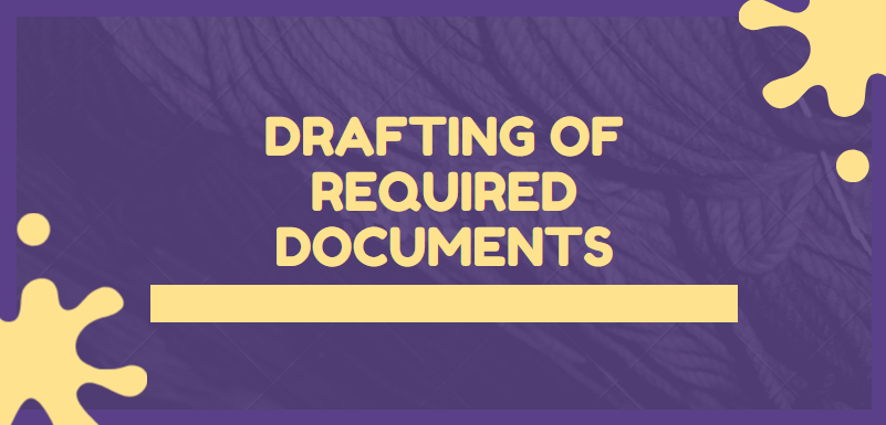 Drafting of required documents